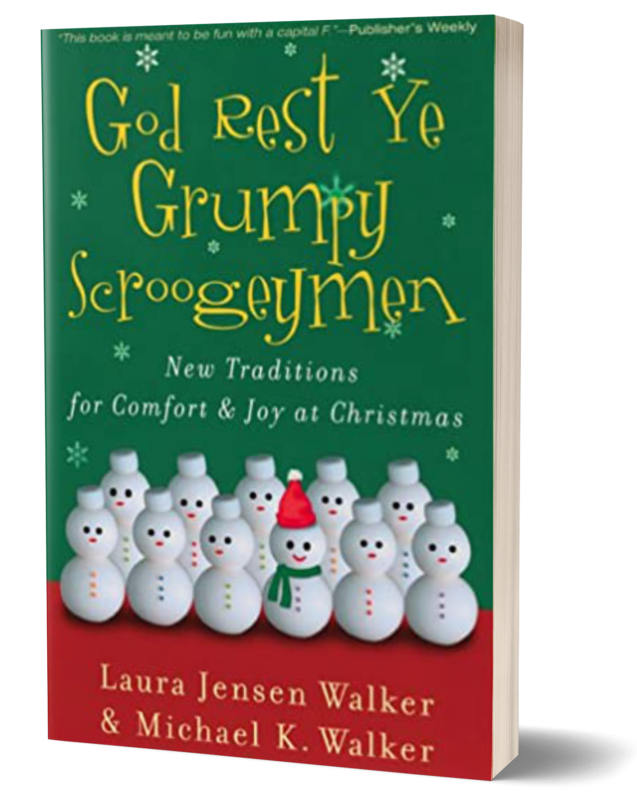 God Rest Ye Grumpy Scroogeymen: New Traditions for Comfort & Joy at Christmas
